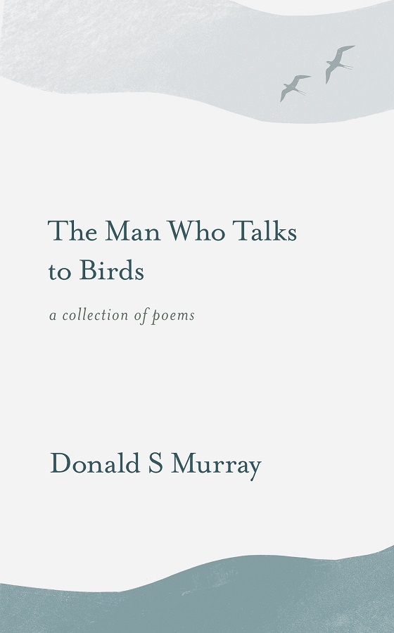 The Man Who Talks to Birds by Donald S Murray
